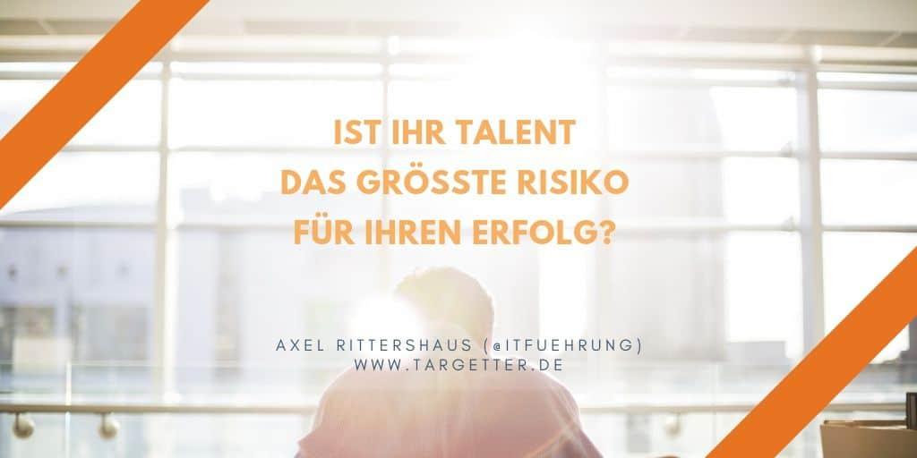 Ist Ihr Talent das groesste Risiko fuer Ihren Erfolg?