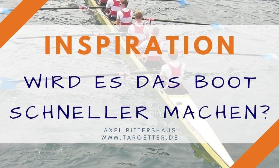 Inspiration: Wird es das Boot schneller machen? [Fokus, Prioritäten setzen, effektiv entscheiden]