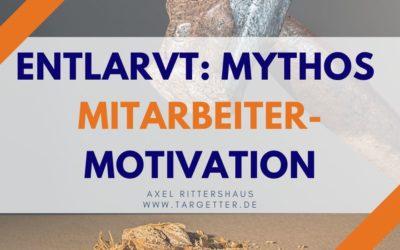 Motivation von Mitarbeitern – Mythen und Wahrheit