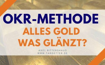 Was ist die OKR-Methode – alles Gold was glänzt?